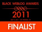 2011 BLACK WEBLOG AWARDS FINALIST