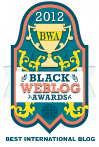 2012 BLACK WEBLOG AWARDS WINNER – BEST INTERNATIONAL BLOG